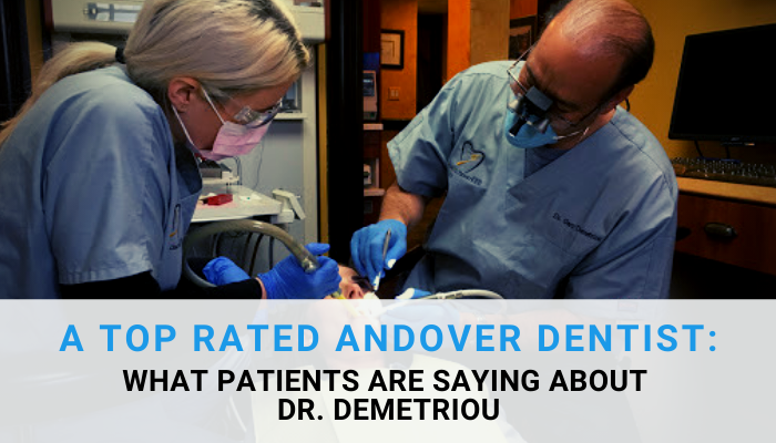 A Top Rated Andover Dentist: What Patients Are Saying About Dr. Demetriou