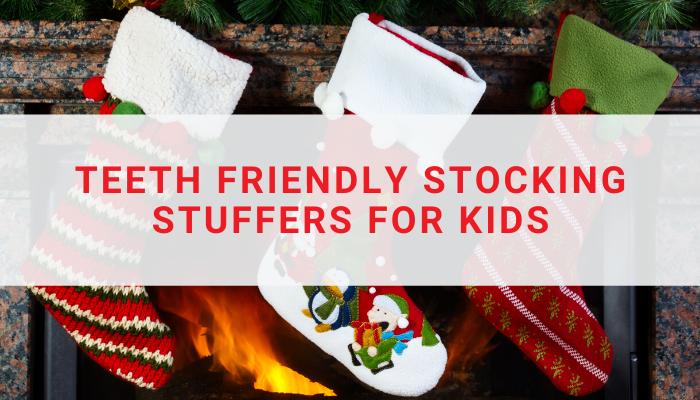 Teeth Friendly Stocking Stuffers for Kids
