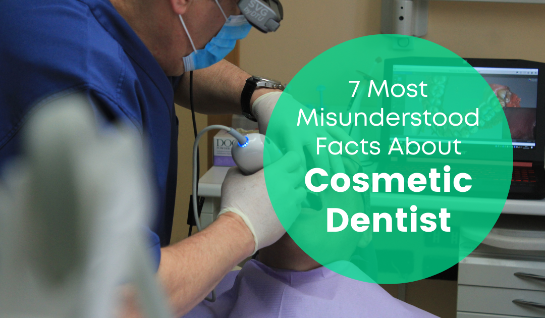 7 Most Misunderstood Facts About Cosmetic Dentist